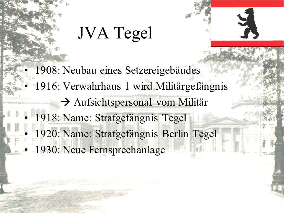 JVA Tegel 1908: Neubau eines Setzereigebäudes 1916: Verwahrhaus 1 wird Militärgefängnis Aufsichtspersonal vom Militär 1918: Name: Strafgefängnis Tegel