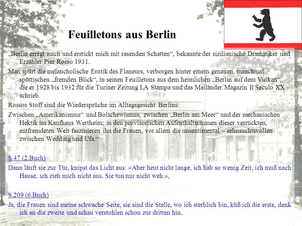 Feuilletons aus Berlin Berlin erregt mich und erstickt mich mit rasenden Schatten, bekannte der sizilianische Dramatiker und Erzähler Pier Rosso 1931.