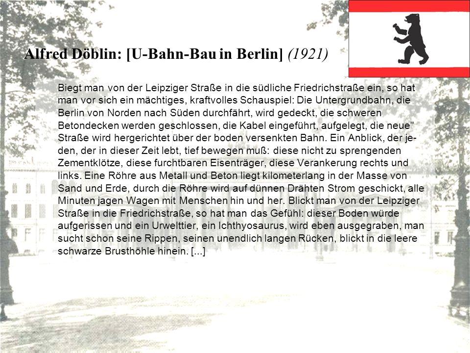 Alfred Döblin: [U-Bahn-Bau in Berlin] (1921) Biegt man von der Leipziger Straße in die südliche Friedrichstraße ein, so hat man vor sich ein mächtiges
