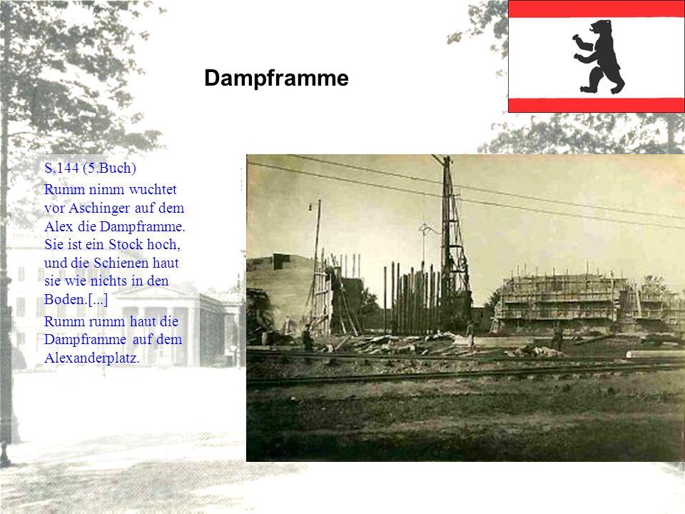 Dampframme S.144 (5.Buch) Rumm nimm wuchtet vor Aschinger auf dem Alex die Dampframme. Sie ist ein Stock hoch, und die Schienen haut sie wie nichts i