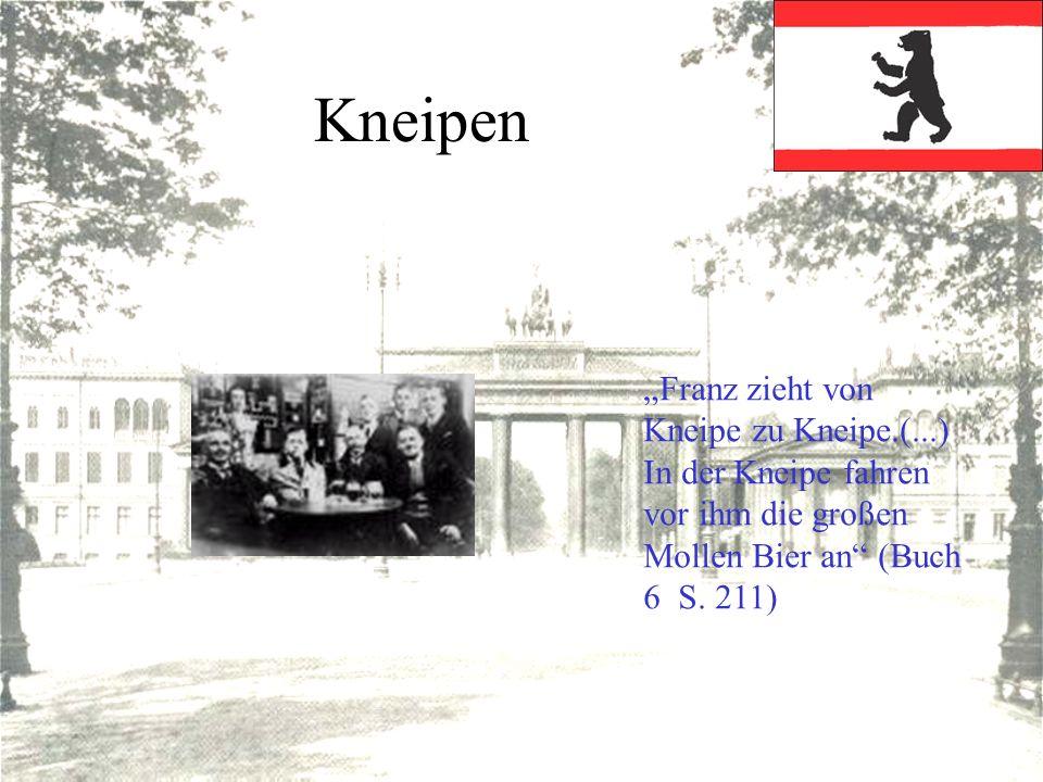 Kneipen Franz zieht von Kneipe zu Kneipe.(...) In der Kneipe fahren vor ihm die großen Mollen Bier an (Buch 6 S. 211)
