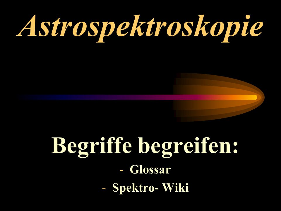Astrospektroskopie Begriffe begreifen: - Glossar - Spektro- Wiki