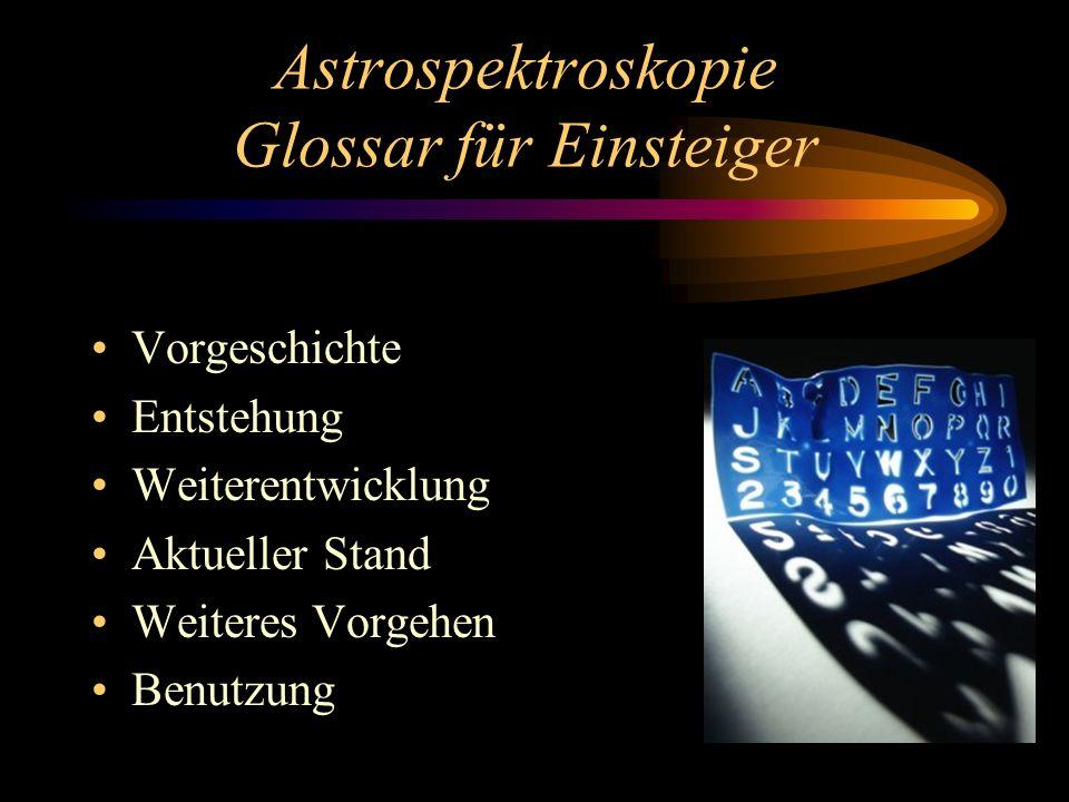 Astrospektroskopie Glossar für Einsteiger Vorgeschichte Entstehung Weiterentwicklung Aktueller Stand Weiteres Vorgehen Benutzung