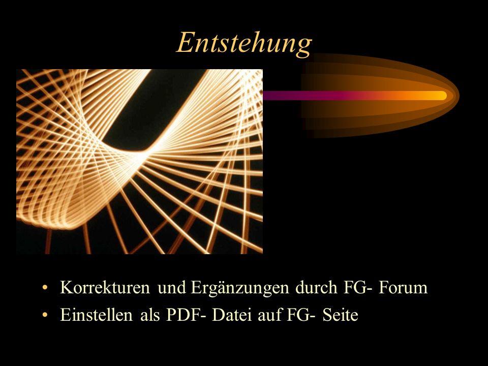 Entstehung Korrekturen und Ergänzungen durch FG- Forum Einstellen als PDF- Datei auf FG- Seite
