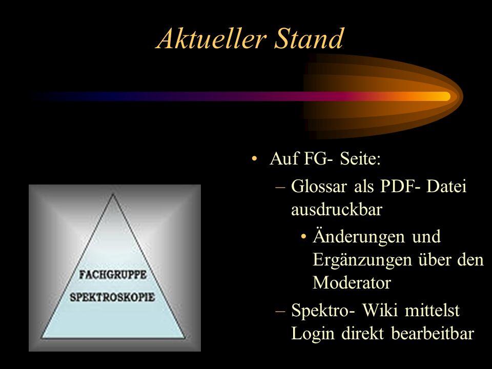 Aktueller Stand Auf FG- Seite: –Glossar als PDF- Datei ausdruckbar Änderungen und Ergänzungen über den Moderator –Spektro- Wiki mittelst Login direkt bearbeitbar