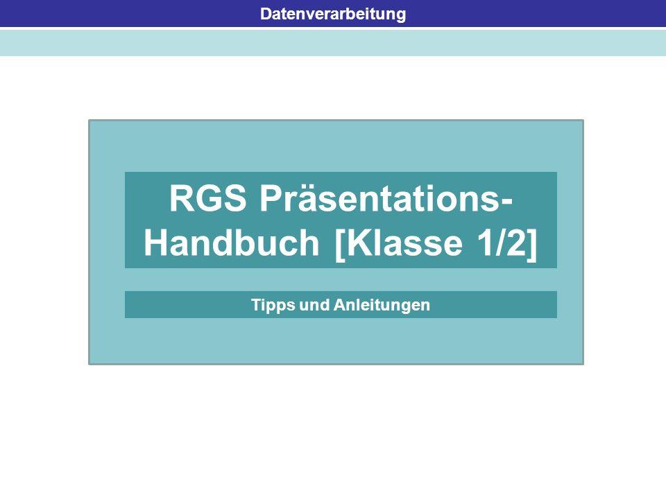Datenverarbeitung RGS Präsentations- Handbuch [Klasse 1/2] Tipps und Anleitungen