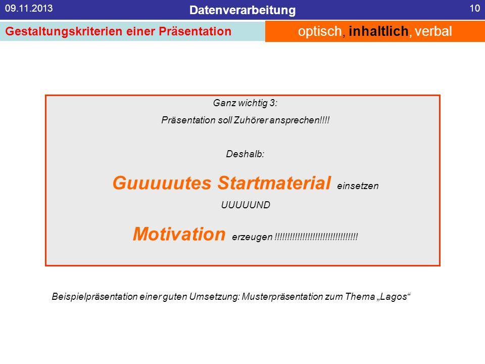 Datenverarbeitung 09.11.201310 optisch, inhaltlich, verbal Gestaltungskriterien einer Präsentation Ganz wichtig 3: Präsentation soll Zuhörer anspreche