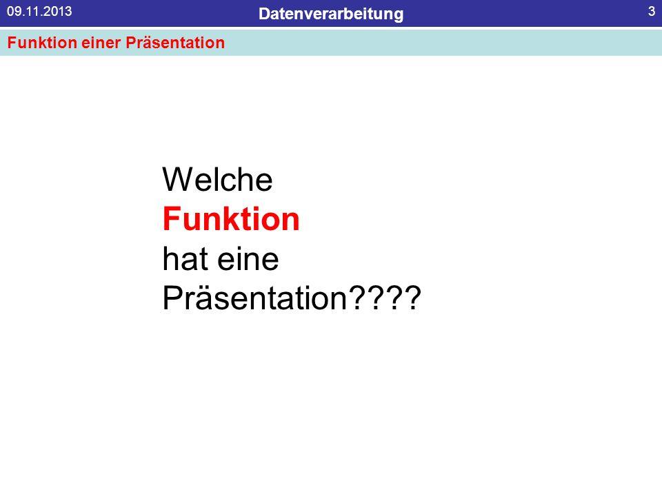 Datenverarbeitung 09.11.20133 Welche Funktion hat eine Präsentation???? Funktion einer Präsentation