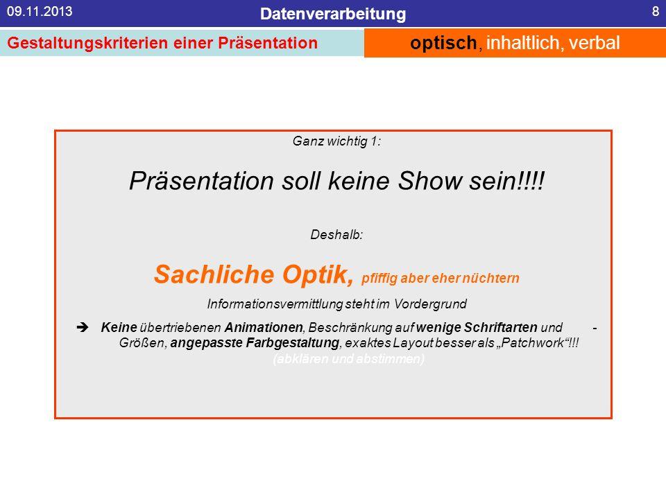 Datenverarbeitung 09.11.20138 optisch, inhaltlich, verbal Gestaltungskriterien einer Präsentation Ganz wichtig 1: Präsentation soll keine Show sein!!!