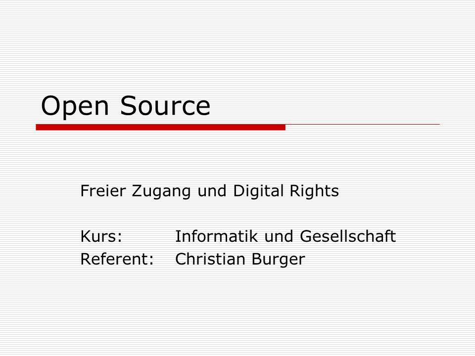 Open Source Freier Zugang und Digital Rights Kurs:Informatik und Gesellschaft Referent:Christian Burger