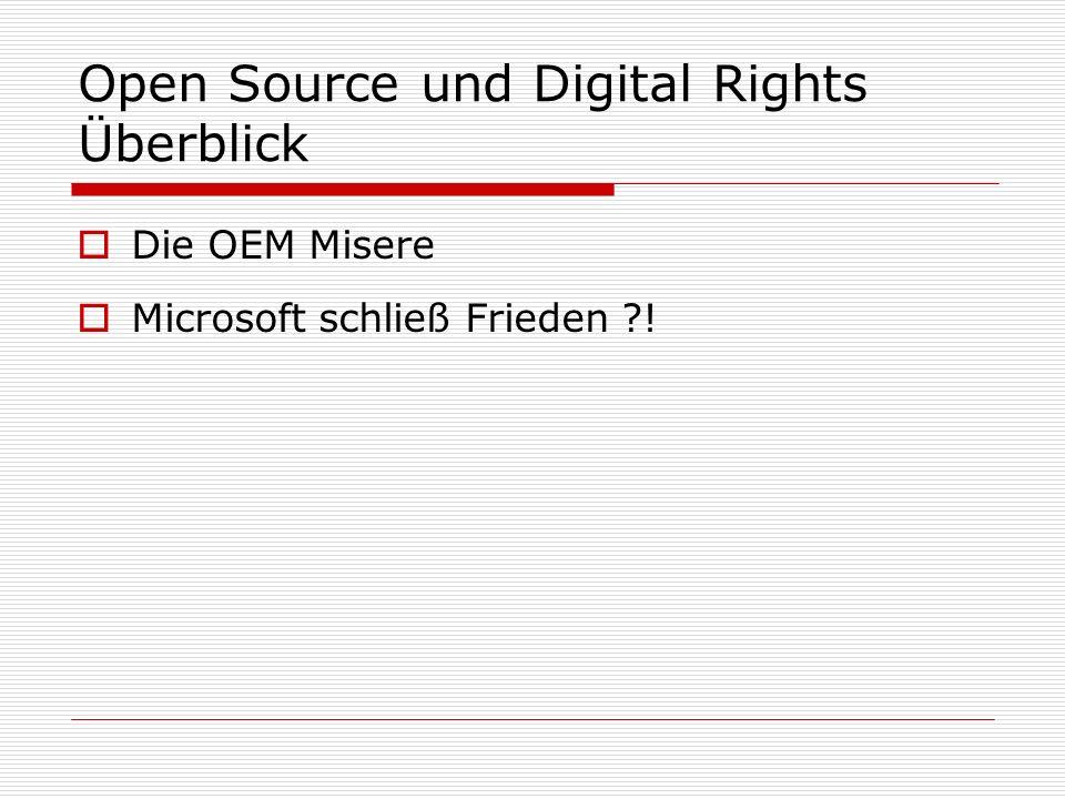 Open Source und Digital Rights Überblick Die OEM Misere Microsoft schließ Frieden ?!