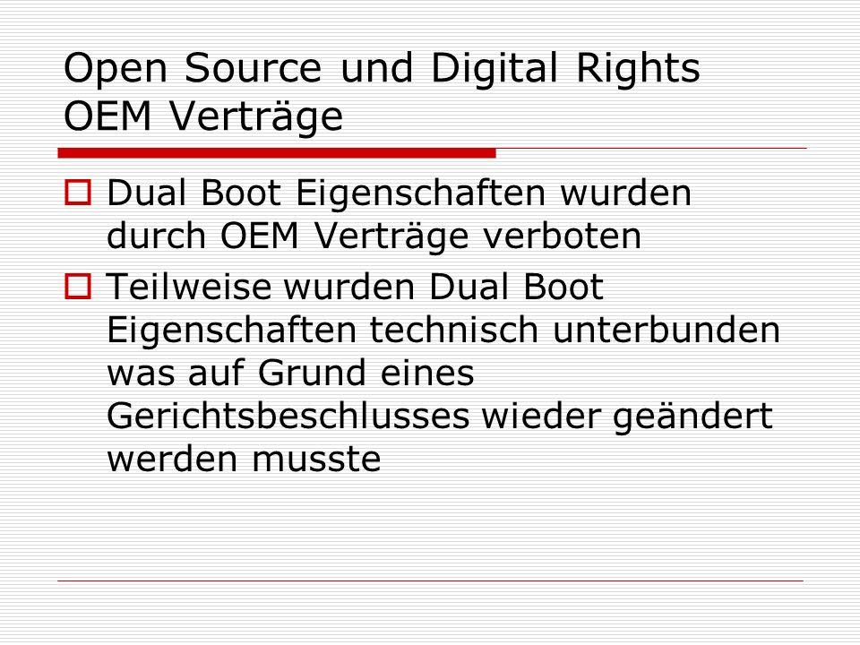 Open Source und Digital Rights OEM Verträge Dual Boot Eigenschaften wurden durch OEM Verträge verboten Teilweise wurden Dual Boot Eigenschaften technisch unterbunden was auf Grund eines Gerichtsbeschlusses wieder geändert werden musste