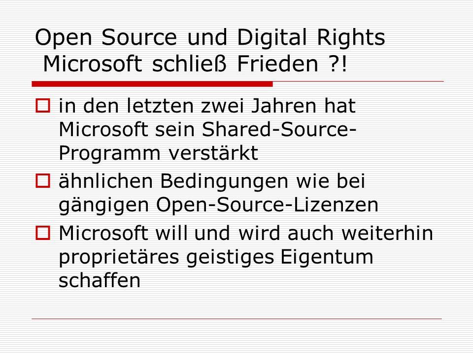 Open Source und Digital Rights Microsoft schließ Frieden ?! in den letzten zwei Jahren hat Microsoft sein Shared-Source- Programm verstärkt ähnlichen