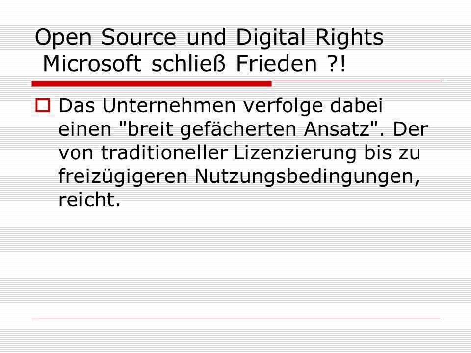 Open Source und Digital Rights Microsoft schließ Frieden ?! Das Unternehmen verfolge dabei einen
