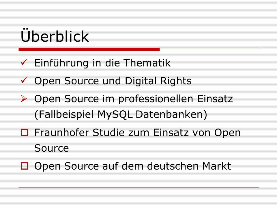 Überblick Einführung in die Thematik Open Source und Digital Rights Open Source im professionellen Einsatz (Fallbeispiel MySQL Datenbanken) Fraunhofer Studie zum Einsatz von Open Source Open Source auf dem deutschen Markt