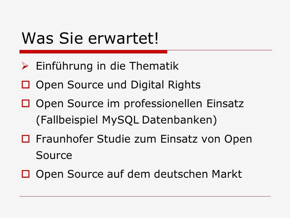Was Sie erwartet! Einführung in die Thematik Open Source und Digital Rights Open Source im professionellen Einsatz (Fallbeispiel MySQL Datenbanken) Fr