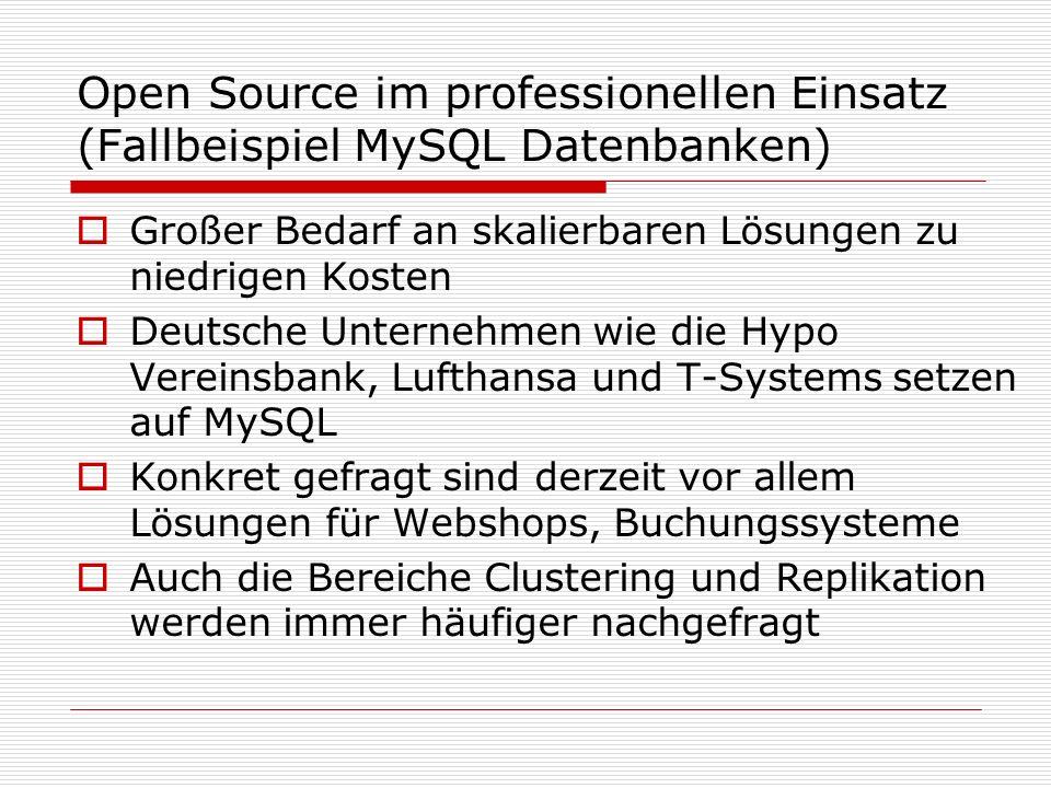 Open Source im professionellen Einsatz (Fallbeispiel MySQL Datenbanken) Großer Bedarf an skalierbaren Lösungen zu niedrigen Kosten Deutsche Unternehme