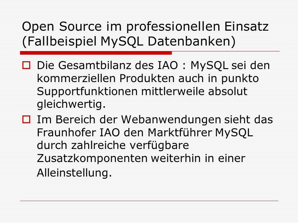 Open Source im professionellen Einsatz (Fallbeispiel MySQL Datenbanken) Die Gesamtbilanz des IAO : MySQL sei den kommerziellen Produkten auch in punkto Supportfunktionen mittlerweile absolut gleichwertig.