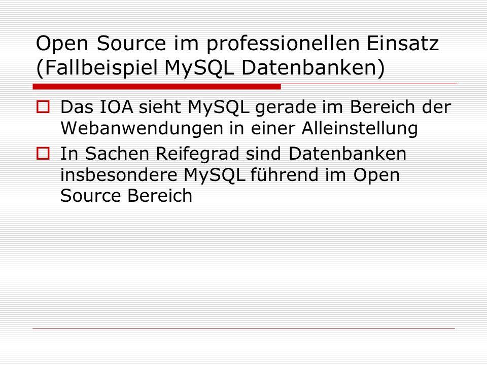 Open Source im professionellen Einsatz (Fallbeispiel MySQL Datenbanken) Das IOA sieht MySQL gerade im Bereich der Webanwendungen in einer Alleinstellung In Sachen Reifegrad sind Datenbanken insbesondere MySQL führend im Open Source Bereich