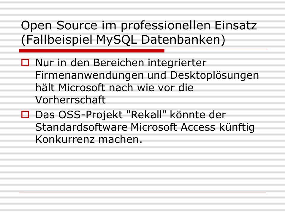 Open Source im professionellen Einsatz (Fallbeispiel MySQL Datenbanken) Nur in den Bereichen integrierter Firmenanwendungen und Desktoplösungen hält Microsoft nach wie vor die Vorherrschaft Das OSS-Projekt Rekall könnte der Standardsoftware Microsoft Access künftig Konkurrenz machen.