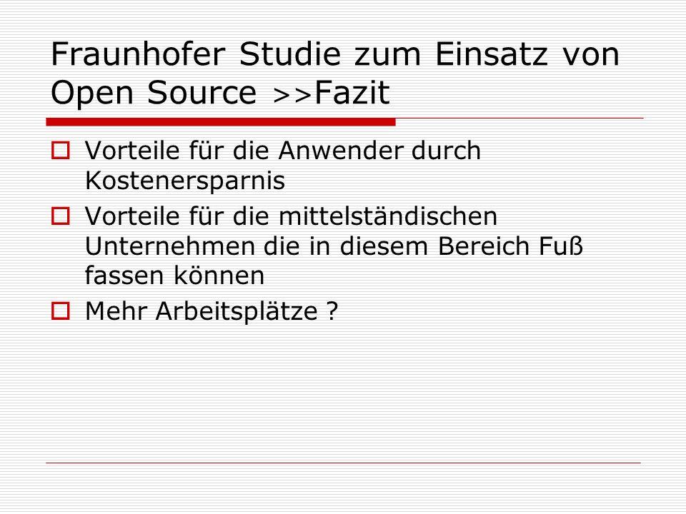 Fraunhofer Studie zum Einsatz von Open Source >> Fazit Vorteile für die Anwender durch Kostenersparnis Vorteile für die mittelständischen Unternehmen