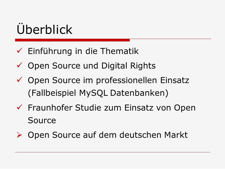Überblick Einführung in die Thematik Open Source und Digital Rights Open Source im professionellen Einsatz (Fallbeispiel MySQL Datenbanken) Fraunhofer