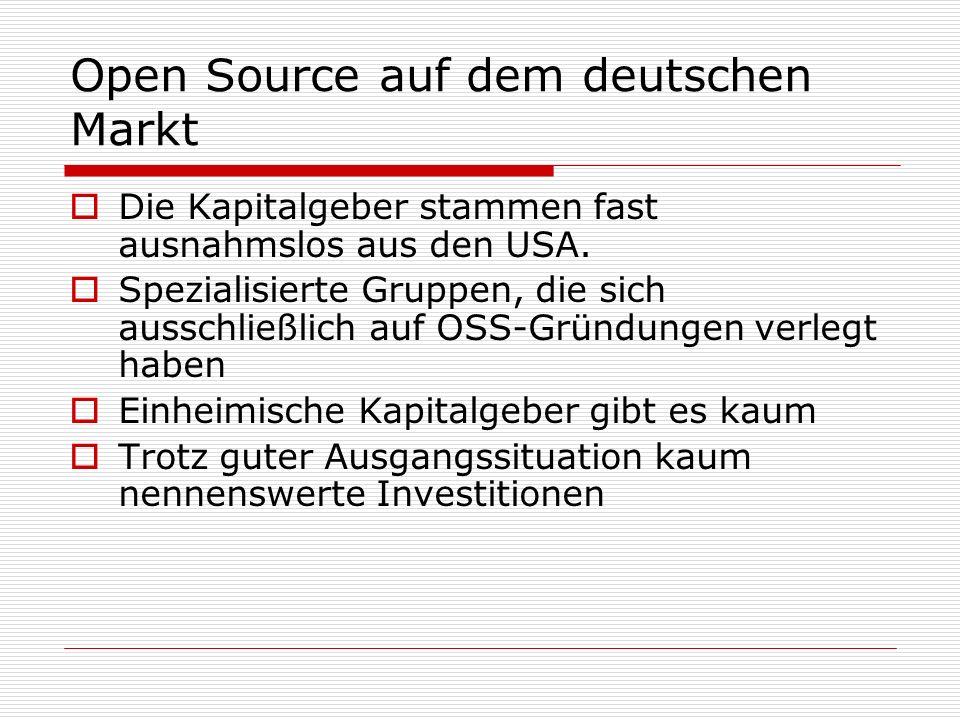 Open Source auf dem deutschen Markt Die Kapitalgeber stammen fast ausnahmslos aus den USA. Spezialisierte Gruppen, die sich ausschließlich auf OSS-Grü