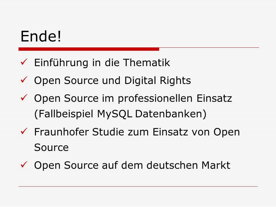 Ende! Einführung in die Thematik Open Source und Digital Rights Open Source im professionellen Einsatz (Fallbeispiel MySQL Datenbanken) Fraunhofer Stu