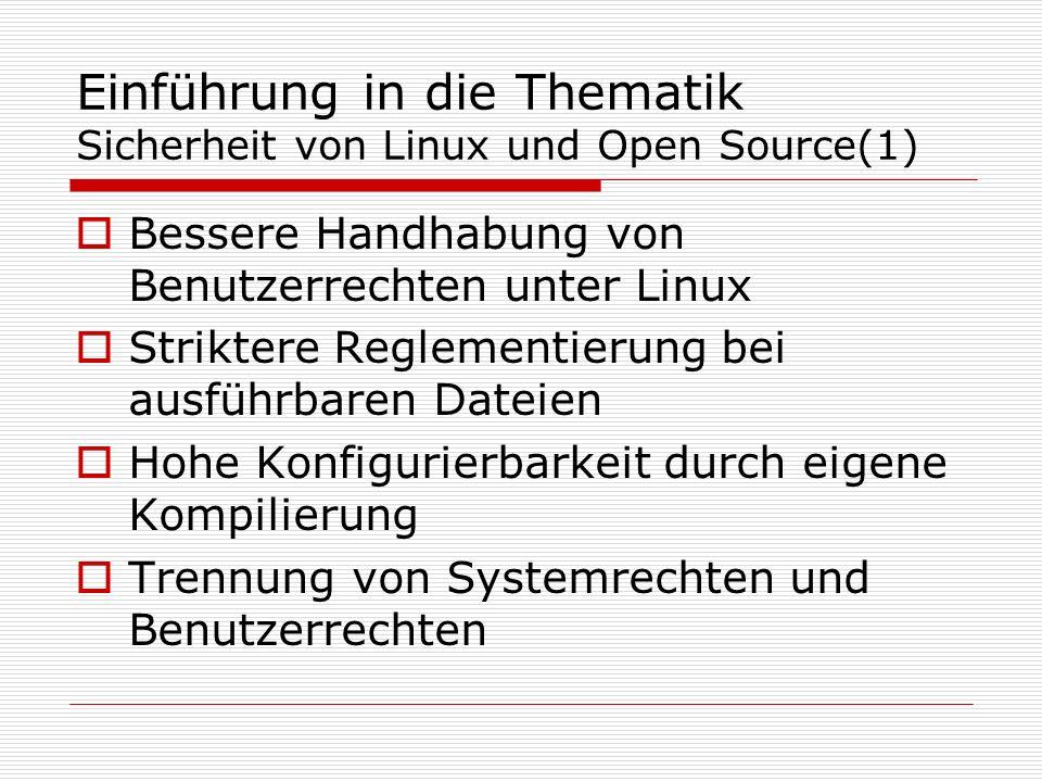 Einführung in die Thematik Sicherheit von Linux und Open Source(2) Vermeidung von Monokulturen Sicherheit durch: release early, release often Jeder User kann sich an der Verbesserung beteiligen!