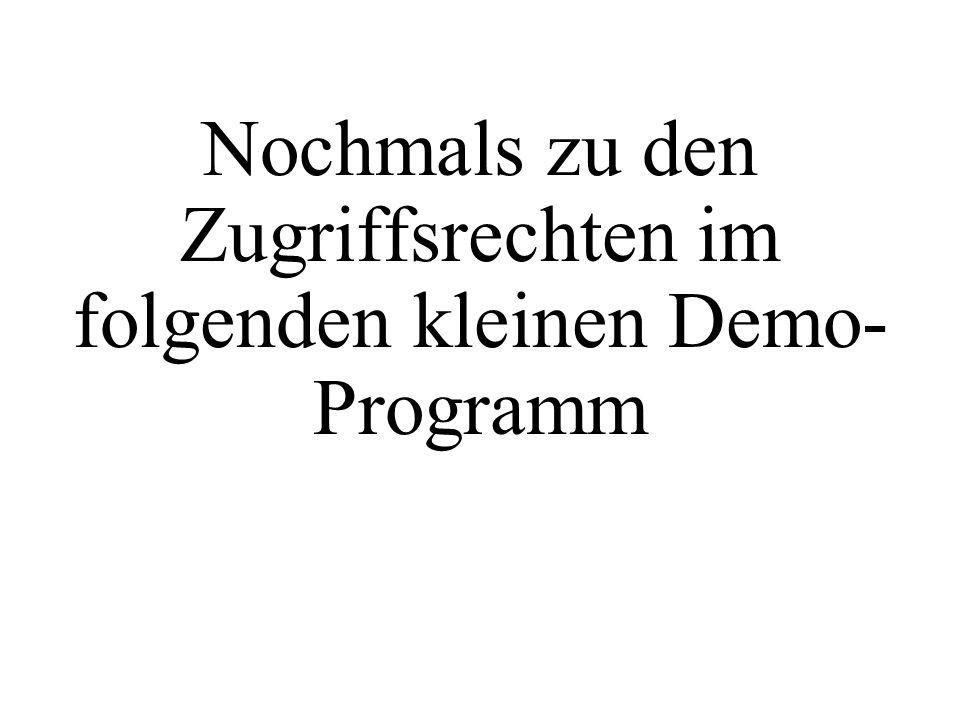 Nochmals zu den Zugriffsrechten im folgenden kleinen Demo- Programm