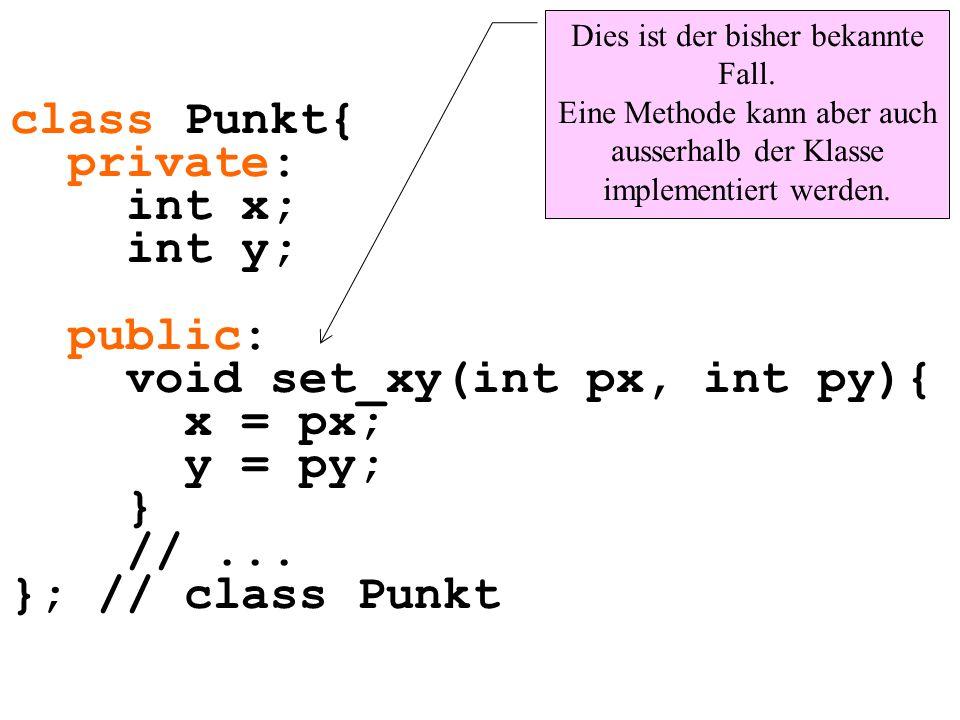 class Punkt{ private: int x; int y; public: void set_xy(int px, int py){ x = px; y = py; } //... }; // class Punkt Dies ist der bisher bekannte Fall.