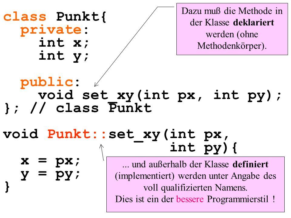 class Punkt{ private: int x; int y; public: void set_xy(int px, int py); }; // class Punkt void Punkt::set_xy(int px, int py){ x = px; y = py; }... un