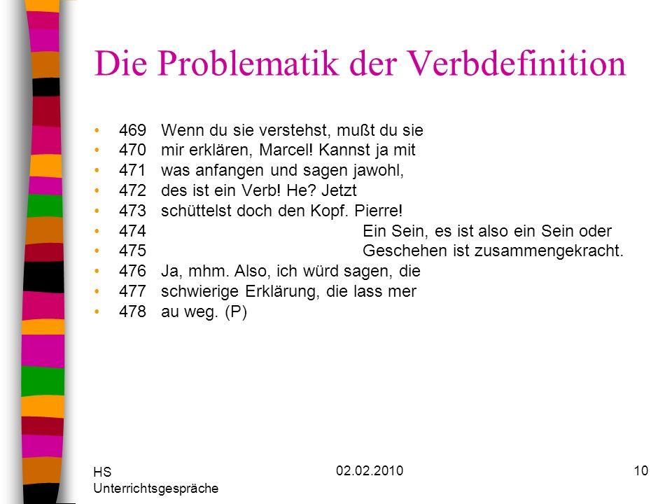 HS Unterrichtsgespräche 02.02.201010 Die Problematik der Verbdefinition 469Wenn du sie verstehst, mußt du sie 470mir erklären, Marcel! Kannst ja mit 4