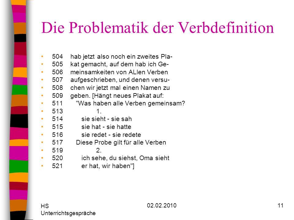 HS Unterrichtsgespräche 02.02.201011 Die Problematik der Verbdefinition 504hab jetzt also noch ein zweites Pla- 505kat gemacht, auf dem hab ich Ge- 50