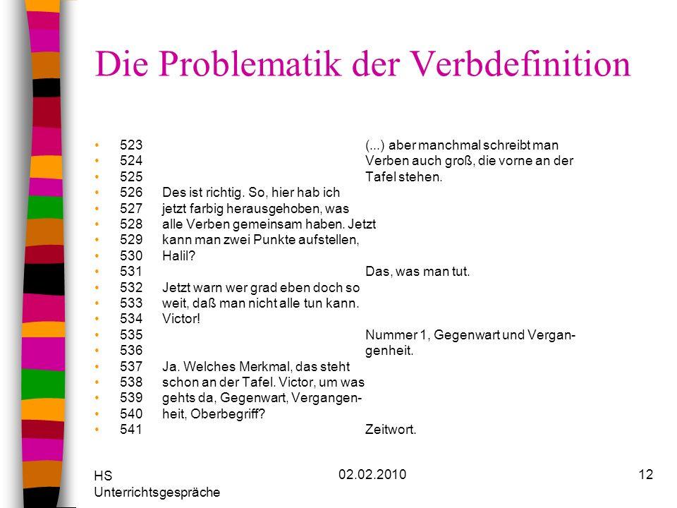 HS Unterrichtsgespräche 02.02.201012 Die Problematik der Verbdefinition 523(...) aber manchmal schreibt man 524Verben auch groß, die vorne an der 525T