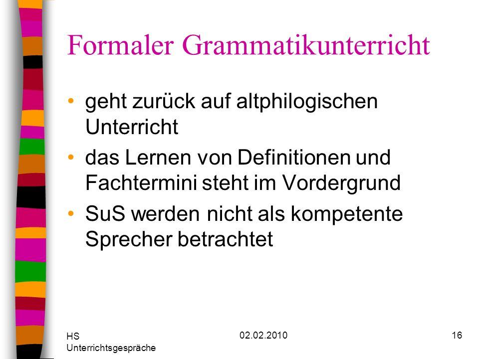 HS Unterrichtsgespräche 02.02.201016 Formaler Grammatikunterricht geht zurück auf altphilogischen Unterricht das Lernen von Definitionen und Fachtermi