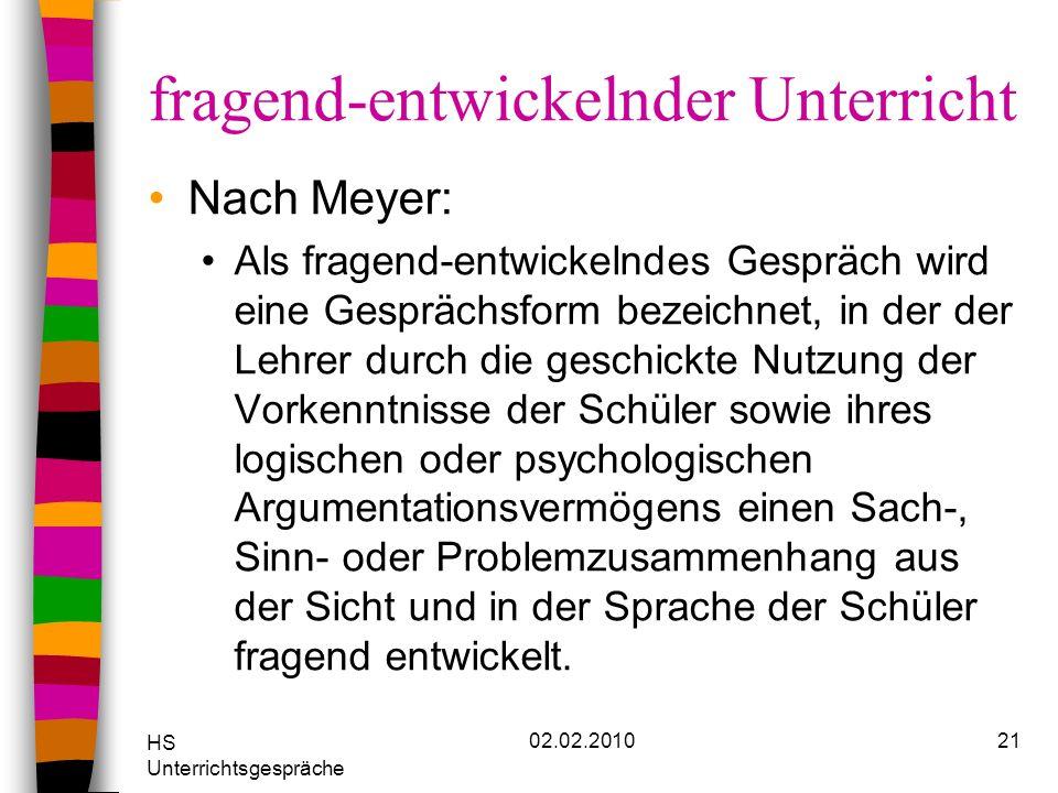 HS Unterrichtsgespräche 02.02.201021 fragend-entwickelnder Unterricht Nach Meyer: Als fragend-entwickelndes Gespräch wird eine Gesprächsform bezeichne