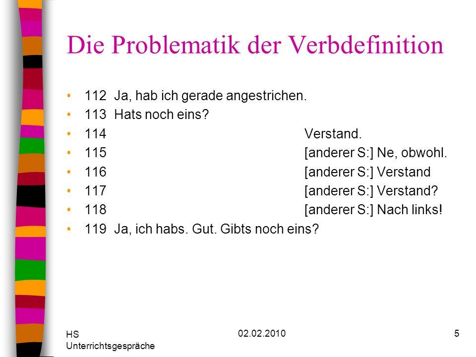 HS Unterrichtsgespräche 02.02.20105 Die Problematik der Verbdefinition 112Ja, hab ich gerade angestrichen. 113Hats noch eins? 114Verstand. 115[anderer