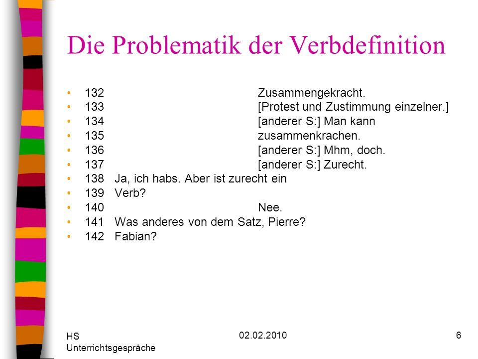 HS Unterrichtsgespräche 02.02.20106 Die Problematik der Verbdefinition 132Zusammengekracht. 133[Protest und Zustimmung einzelner.] 134[anderer S:] Man