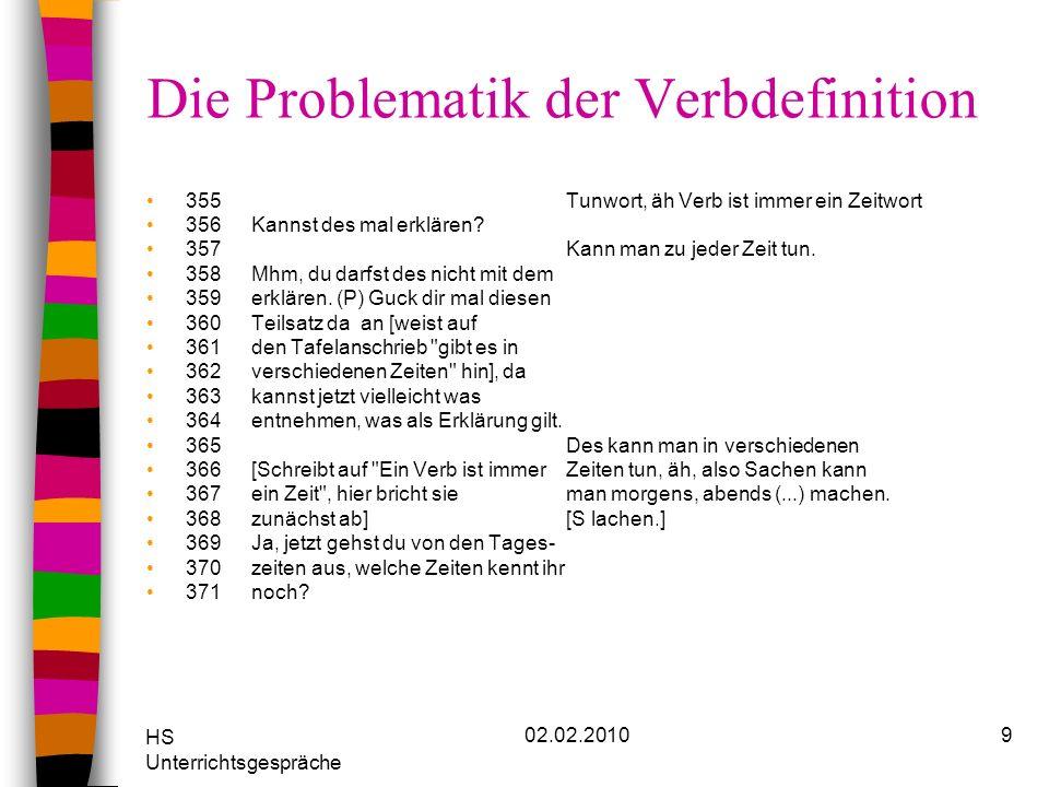 HS Unterrichtsgespräche 02.02.201010 Die Problematik der Verbdefinition 469Wenn du sie verstehst, mußt du sie 470mir erklären, Marcel.