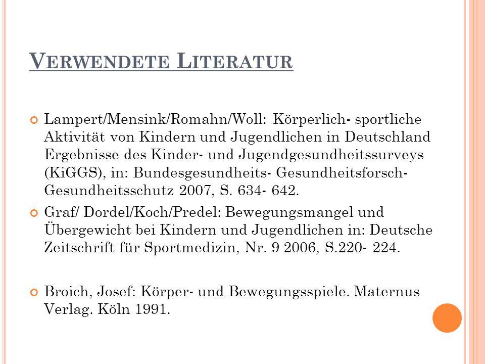 V ERWENDETE L ITERATUR Lampert/Mensink/Romahn/Woll: Körperlich- sportliche Aktivität von Kindern und Jugendlichen in Deutschland Ergebnisse des Kinder