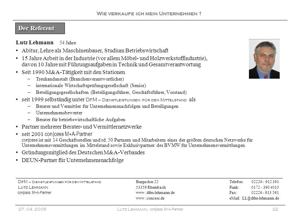 Lutz Lehmann 54 Jahre Abitur, Lehre als Maschinenbauer, Studium Betriebswirtschaft 15 Jahre Arbeit in der Industrie (vor allem Möbel- und Holzwerkstof