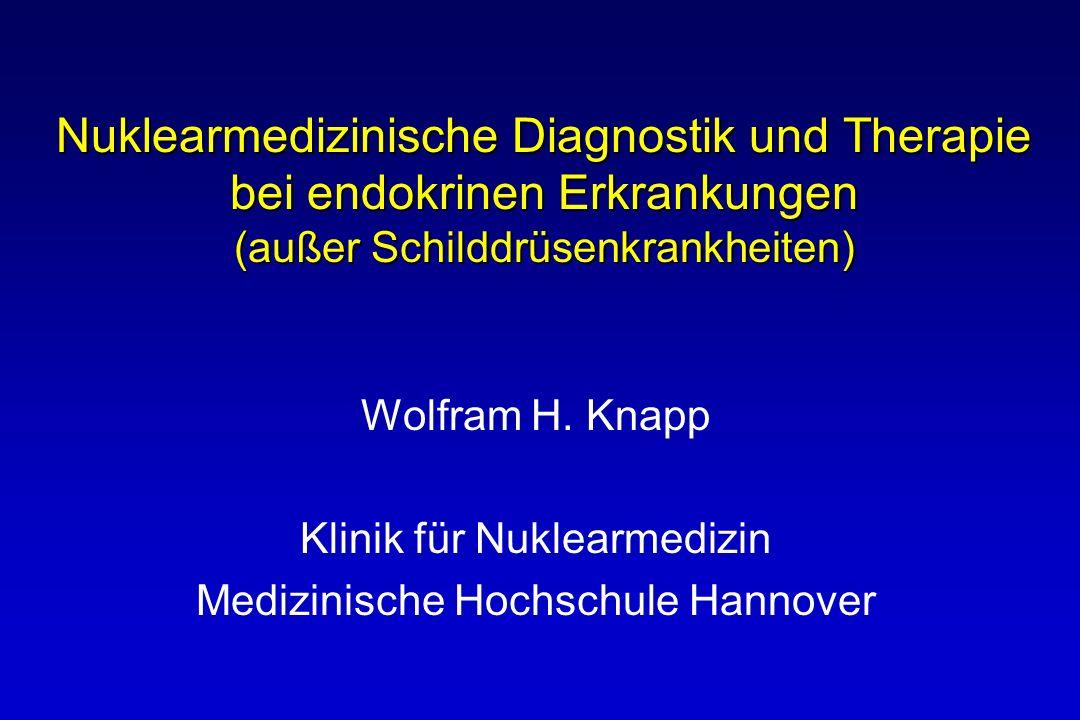 Nuklearmedizinische Diagnostik und Therapie bei endokrinen Erkrankungen (außer Schilddrüsenkrankheiten) Wolfram H. Knapp Klinik für Nuklearmedizin Med