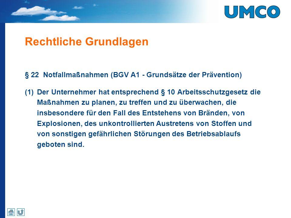 Rechtliche Grundlagen § 22 Notfallmaßnahmen (BGV A1 - Grundsätze der Prävention) (1)Der Unternehmer hat entsprechend § 10 Arbeitsschutzgesetz die Maßn