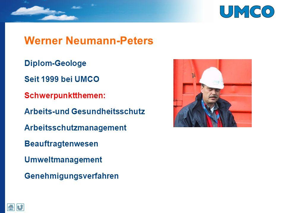 Werner Neumann-Peters Diplom-Geologe Seit 1999 bei UMCO Schwerpunktthemen: Arbeits-und Gesundheitsschutz Arbeitsschutzmanagement Beauftragtenwesen Umw