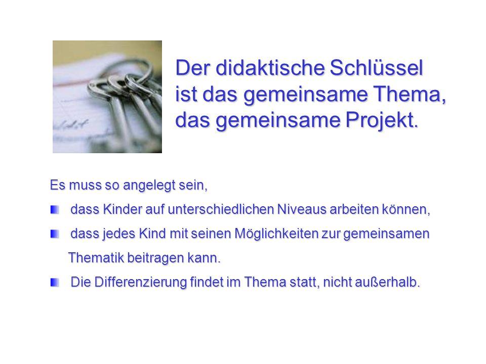 Der didaktische Schlüssel ist das gemeinsame Thema, das gemeinsame Projekt. Es muss so angelegt sein, dass Kinder auf unterschiedlichen Niveaus arbeit