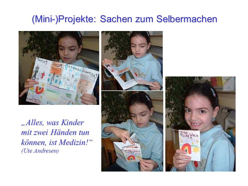 (Mini-)Projekte: Sachen zum Selbermachen Alles, was Kinder mit zwei Händen tun können, ist Medizin! (Ute Andresen)