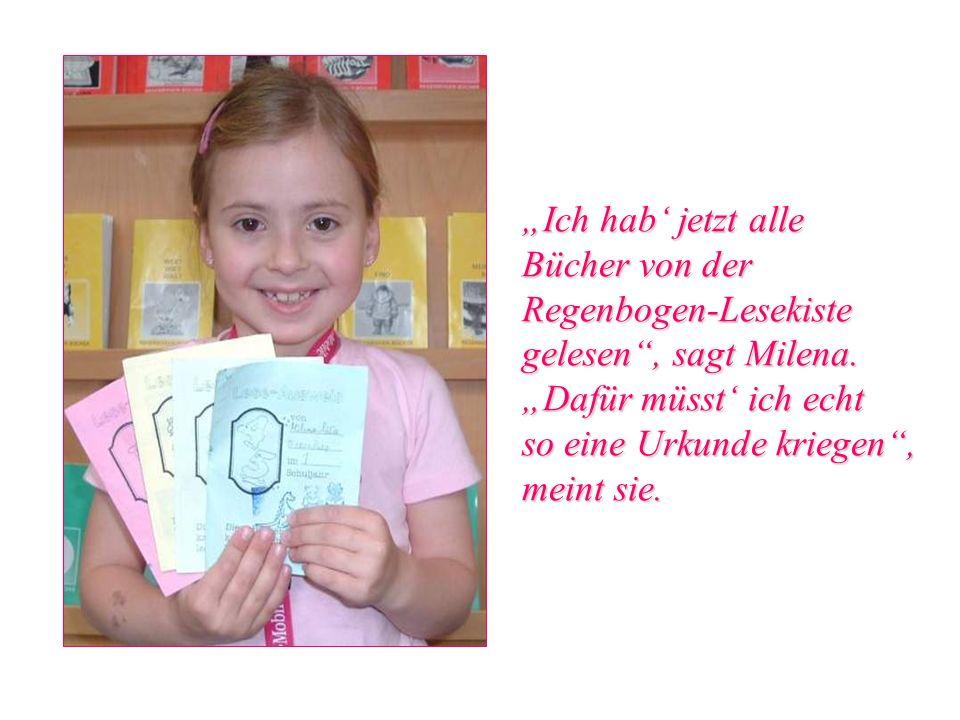 Ich hab jetzt alle Bücher von der Regenbogen-Lesekiste gelesen, sagt Milena. Dafür müsst ich echt so eine Urkunde kriegen, meint sie.