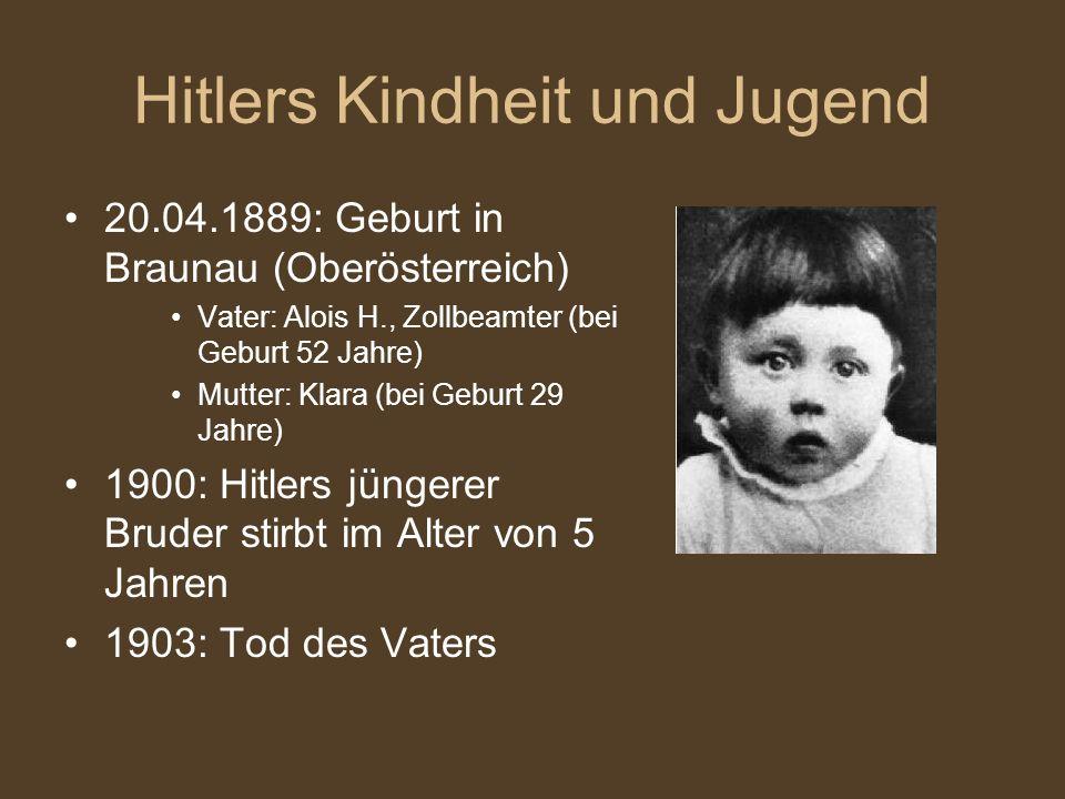 Hitlers Kindheit und Jugend 20.04.1889: Geburt in Braunau (Oberösterreich) Vater: Alois H., Zollbeamter (bei Geburt 52 Jahre) Mutter: Klara (bei Gebur