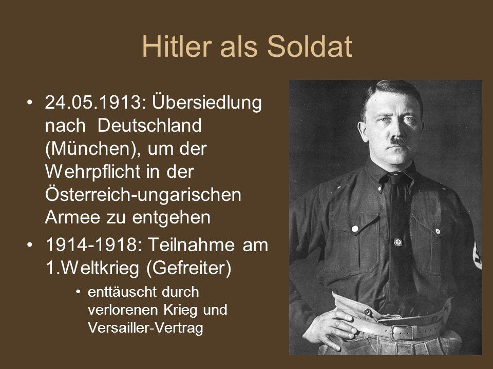 Hitler als Soldat 24.05.1913: Übersiedlung nach Deutschland (München), um der Wehrpflicht in der Österreich-ungarischen Armee zu entgehen 1914-1918: T